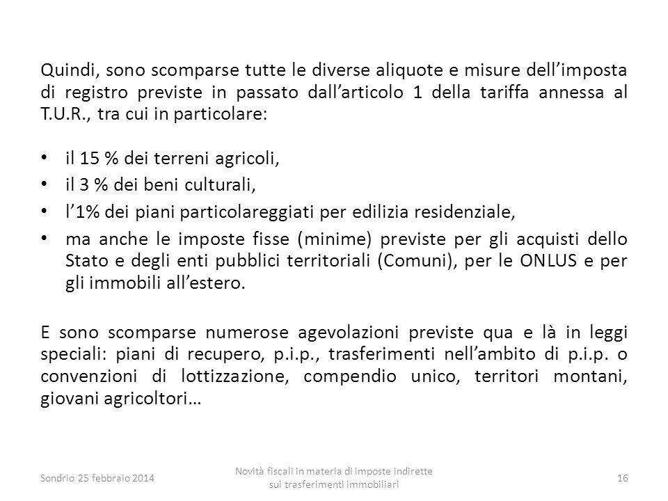 Quindi, sono scomparse tutte le diverse aliquote e misure dell'imposta di registro previste in passato dall'articolo 1 della tariffa annessa al T.U.R.