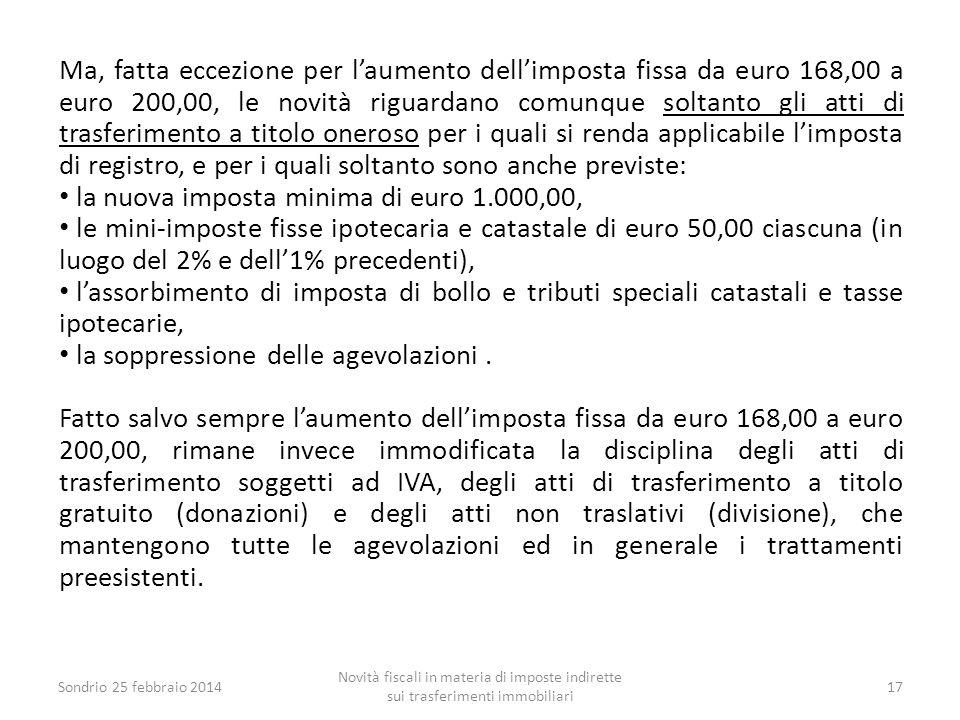 Ma, fatta eccezione per l'aumento dell'imposta fissa da euro 168,00 a euro 200,00, le novità riguardano comunque soltanto gli atti di trasferimento a