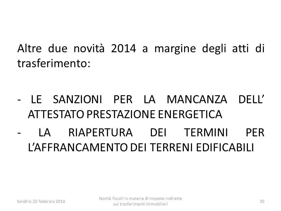 Altre due novità 2014 a margine degli atti di trasferimento: - LE SANZIONI PER LA MANCANZA DELL' ATTESTATO PRESTAZIONE ENERGETICA - LA RIAPERTURA DEI
