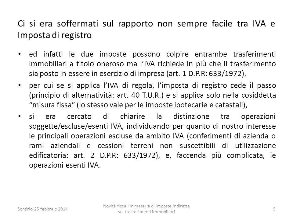 Quindi, sono scomparse tutte le diverse aliquote e misure dell'imposta di registro previste in passato dall'articolo 1 della tariffa annessa al T.U.R., tra cui in particolare: il 15 % dei terreni agricoli, il 3 % dei beni culturali, l'1% dei piani particolareggiati per edilizia residenziale, ma anche le imposte fisse (minime) previste per gli acquisti dello Stato e degli enti pubblici territoriali (Comuni), per le ONLUS e per gli immobili all'estero.