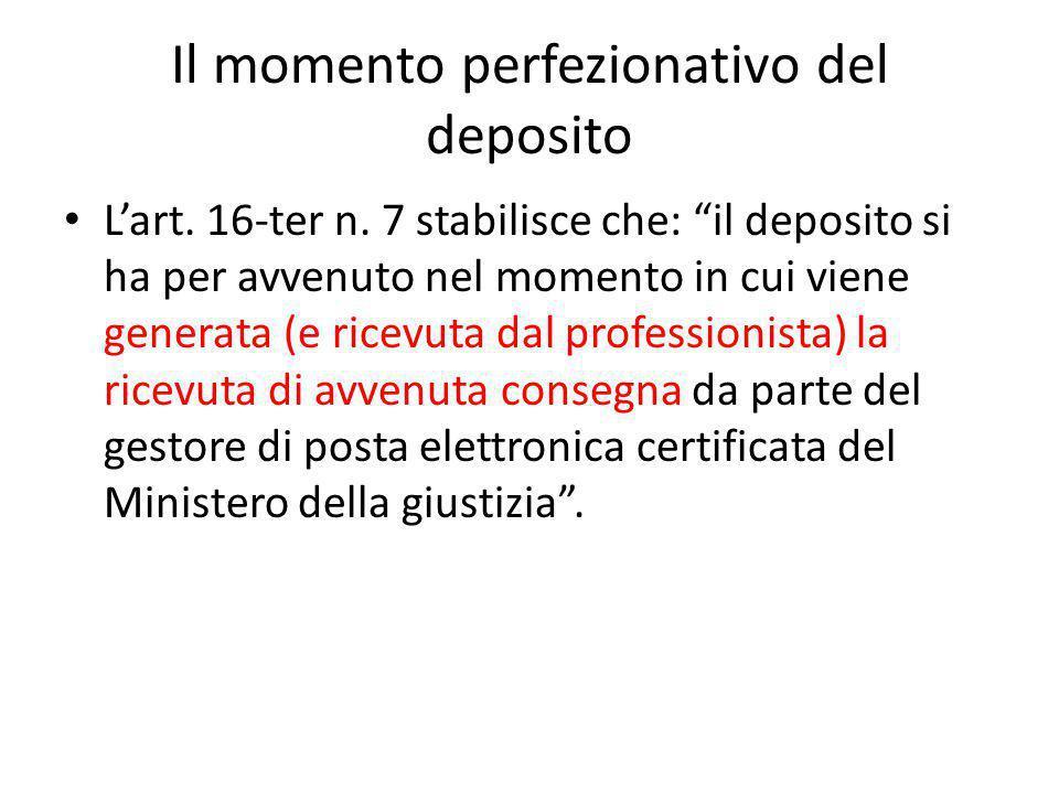 """Il momento perfezionativo del deposito L'art. 16-ter n. 7 stabilisce che: """"il deposito si ha per avvenuto nel momento in cui viene generata (e ricevut"""