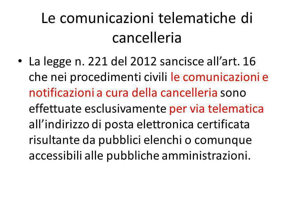 Le comunicazioni telematiche di cancelleria La legge n. 221 del 2012 sancisce all'art. 16 che nei procedimenti civili le comunicazioni e notificazioni
