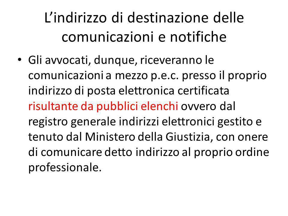 L'indirizzo di destinazione delle comunicazioni e notifiche Gli avvocati, dunque, riceveranno le comunicazioni a mezzo p.e.c. presso il proprio indiri