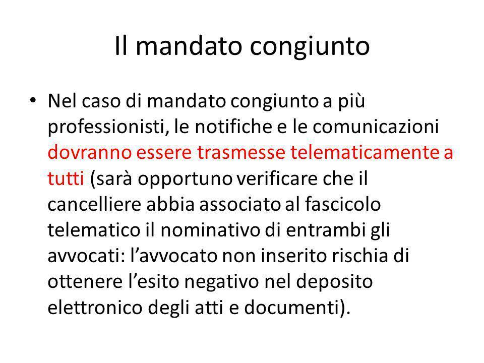 Il mandato congiunto Nel caso di mandato congiunto a più professionisti, le notifiche e le comunicazioni dovranno essere trasmesse telematicamente a t