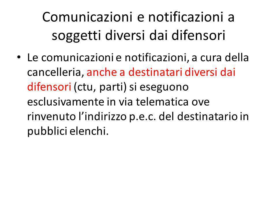 Comunicazioni e notificazioni a soggetti diversi dai difensori Le comunicazioni e notificazioni, a cura della cancelleria, anche a destinatari diversi