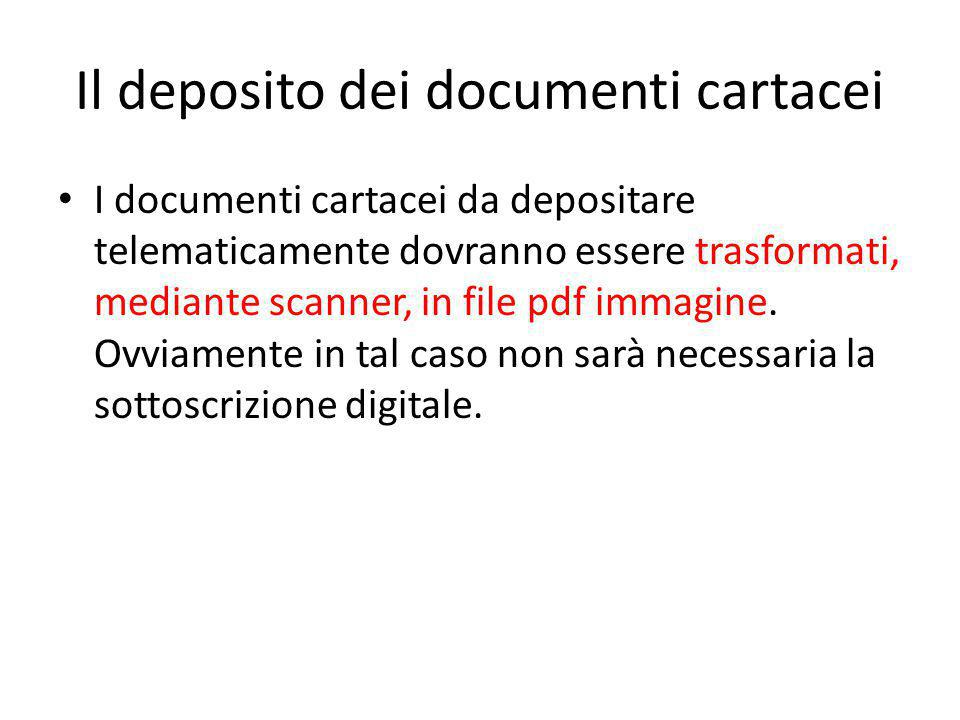 Il deposito dei documenti cartacei I documenti cartacei da depositare telematicamente dovranno essere trasformati, mediante scanner, in file pdf immag