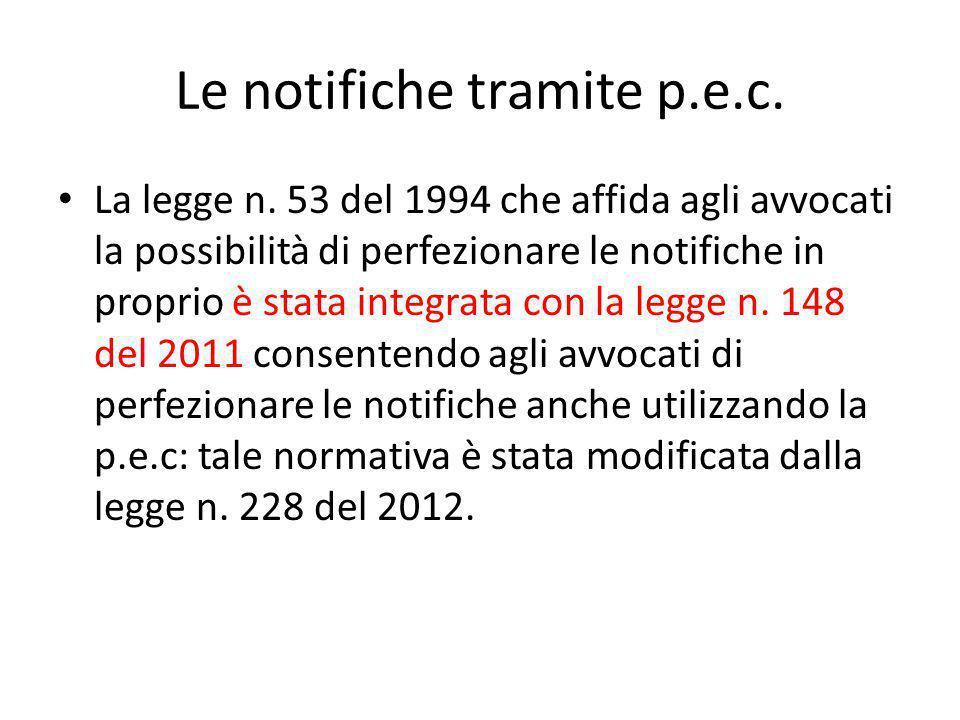 Le notifiche tramite p.e.c. La legge n. 53 del 1994 che affida agli avvocati la possibilità di perfezionare le notifiche in proprio è stata integrata