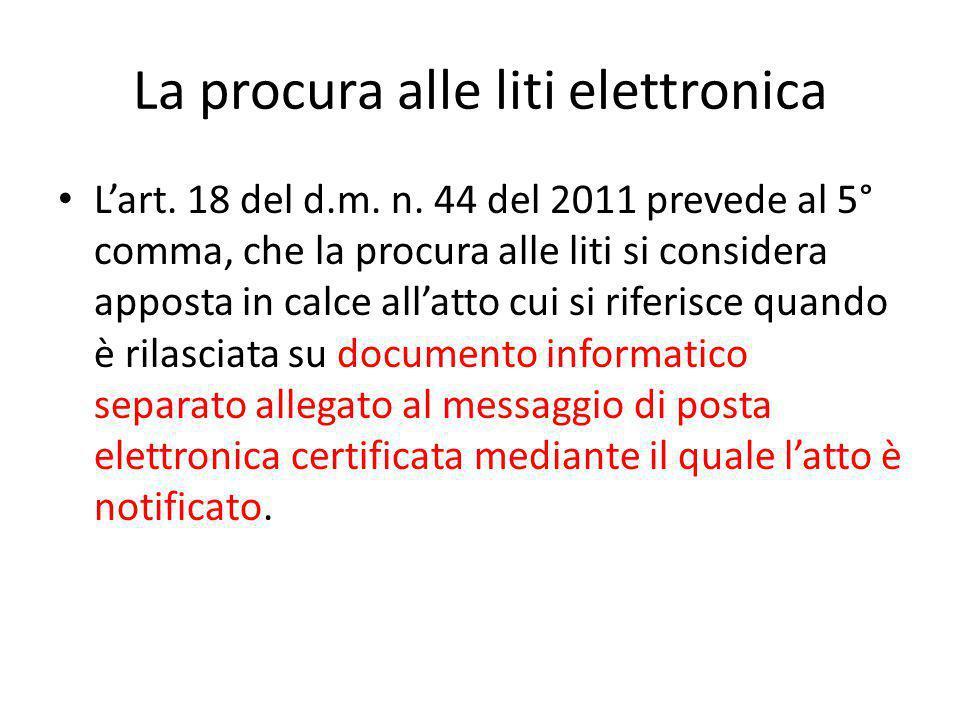 La procura alle liti elettronica L'art. 18 del d.m. n. 44 del 2011 prevede al 5° comma, che la procura alle liti si considera apposta in calce all'att