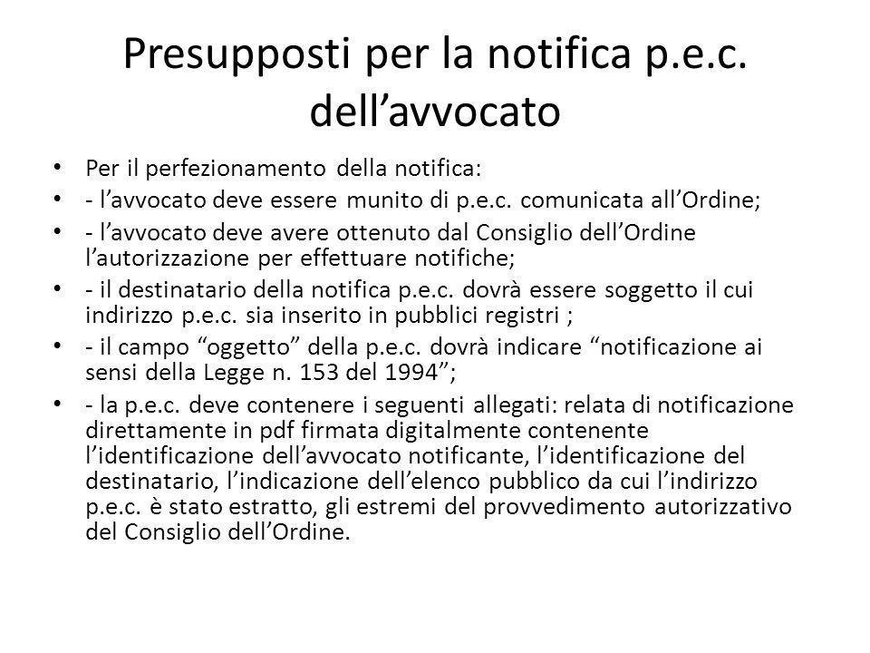 Presupposti per la notifica p.e.c. dell'avvocato Per il perfezionamento della notifica: - l'avvocato deve essere munito di p.e.c. comunicata all'Ordin