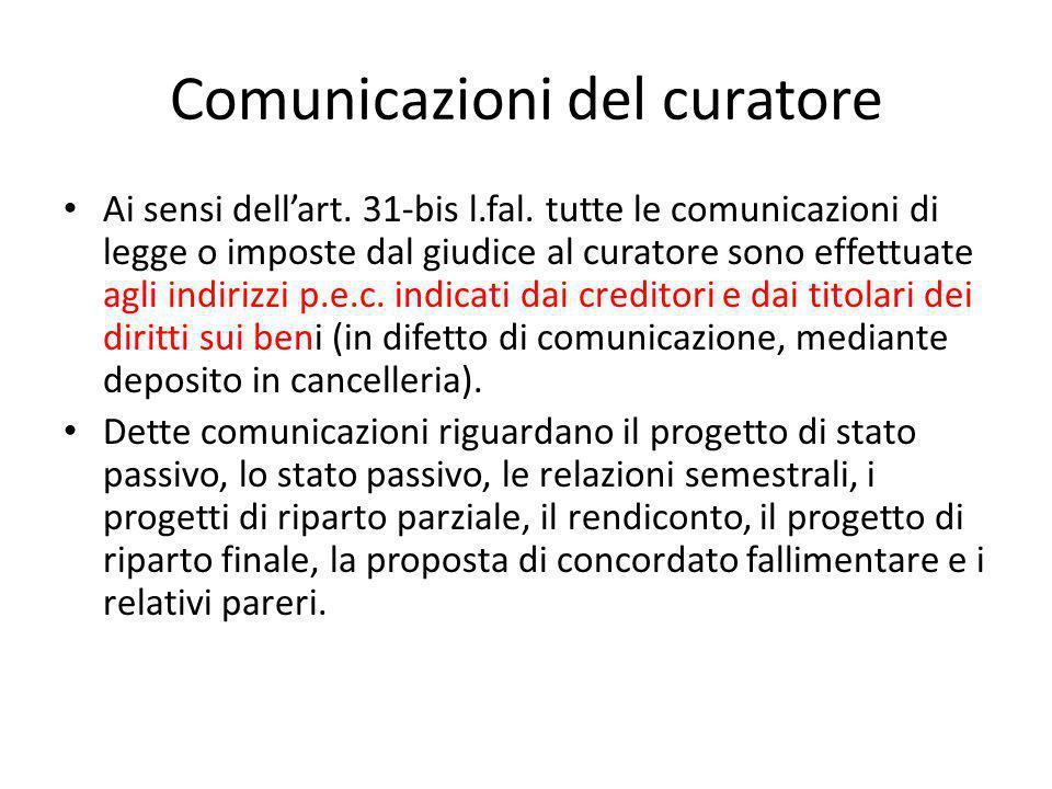 Comunicazioni del curatore Ai sensi dell'art. 31-bis l.fal. tutte le comunicazioni di legge o imposte dal giudice al curatore sono effettuate agli ind