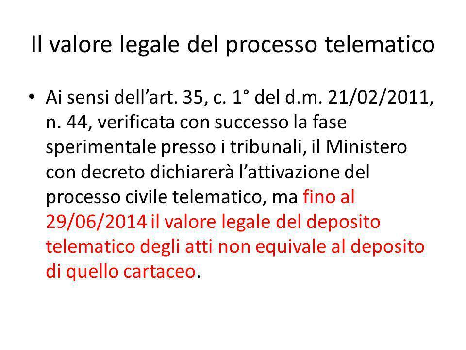 Il valore legale del processo telematico Ai sensi dell'art. 35, c. 1° del d.m. 21/02/2011, n. 44, verificata con successo la fase sperimentale presso