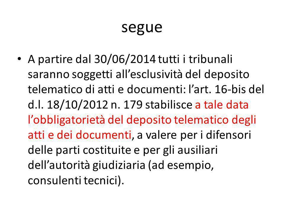 segue A partire dal 30/06/2014 tutti i tribunali saranno soggetti all'esclusività del deposito telematico di atti e documenti: l'art. 16-bis del d.l.