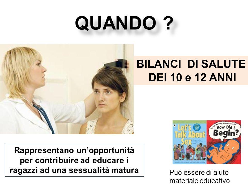 BILANCI DI SALUTE DEI 10 e 12 ANNI Può essere di aiuto materiale educativo Rappresentano un'opportunità per contribuire ad educare i ragazzi ad una sessualità matura