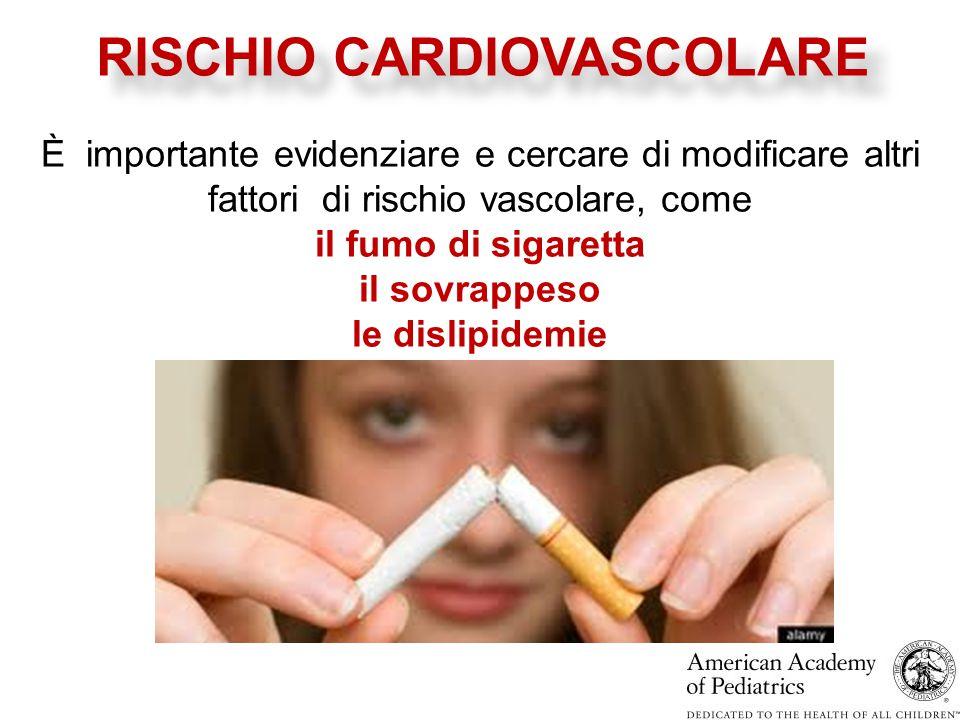 È importante evidenziare e cercare di modificare altri fattori di rischio vascolare, come il fumo di sigaretta il sovrappeso le dislipidemie RISCHIO CARDIOVASCOLARE