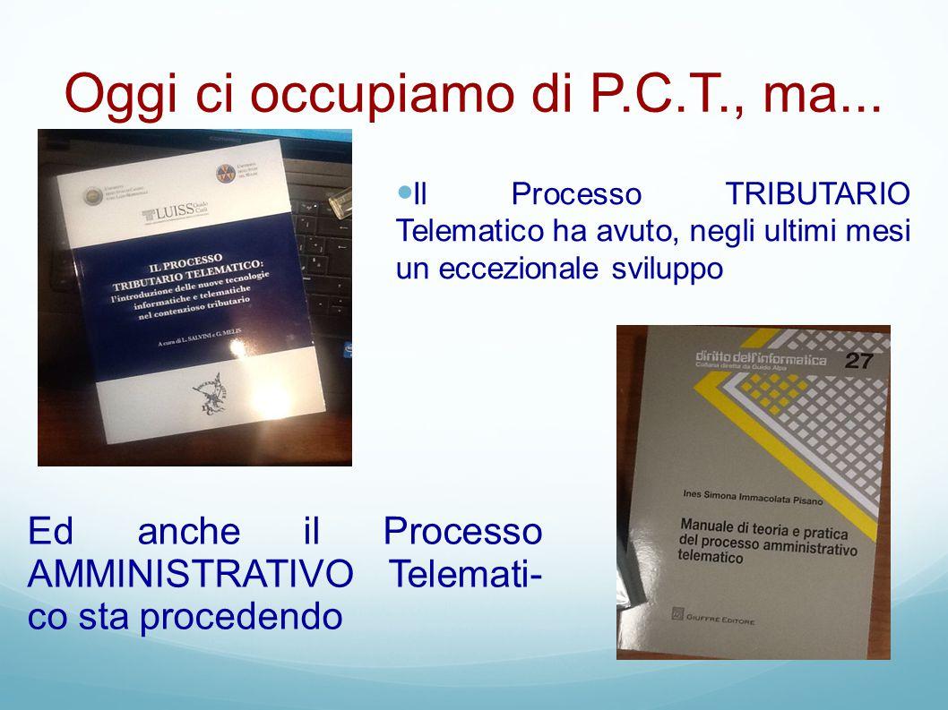 Oggi ci occupiamo di P.C.T., ma... Il Processo TRIBUTARIO Telematico ha avuto, negli ultimi mesi un eccezionale sviluppo Ed anche il Processo AMMINIST