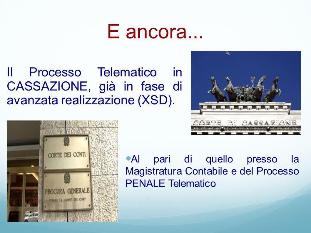 E ancora... Al pari di quello presso la Magistratura Contabile e del Processo PENALE Telematico Il Processo Telematico in CASSAZIONE, già in fase di a