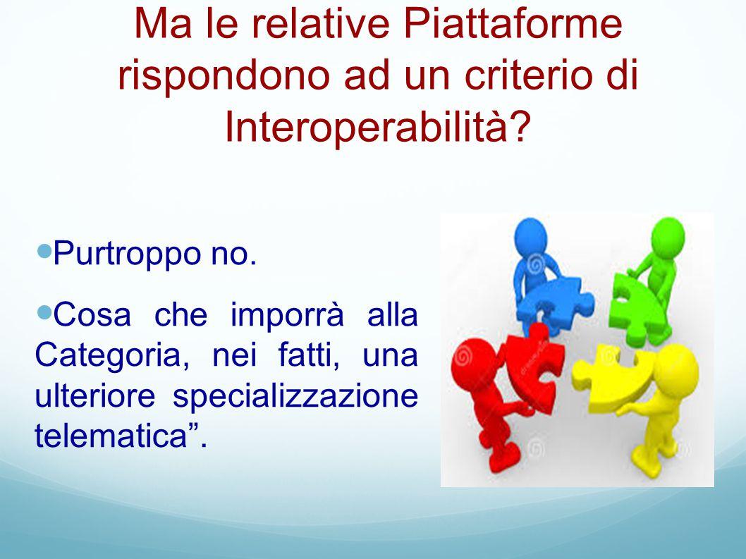 Ma le relative Piattaforme rispondono ad un criterio di Interoperabilità? Purtroppo no. Cosa che imporrà alla Categoria, nei fatti, una ulteriore spec