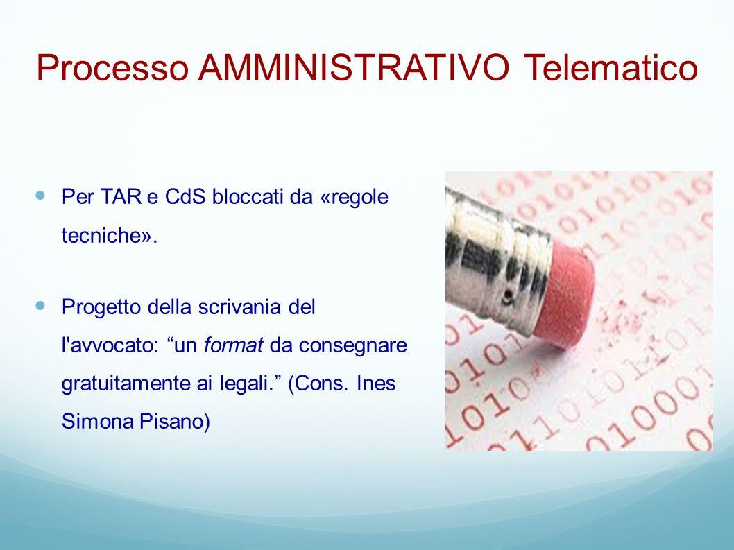 """Processo AMMINISTRATIVO Telematico Per TAR e CdS bloccati da «regole tecniche». Progetto della scrivania del l'avvocato: """"un format da consegnare grat"""