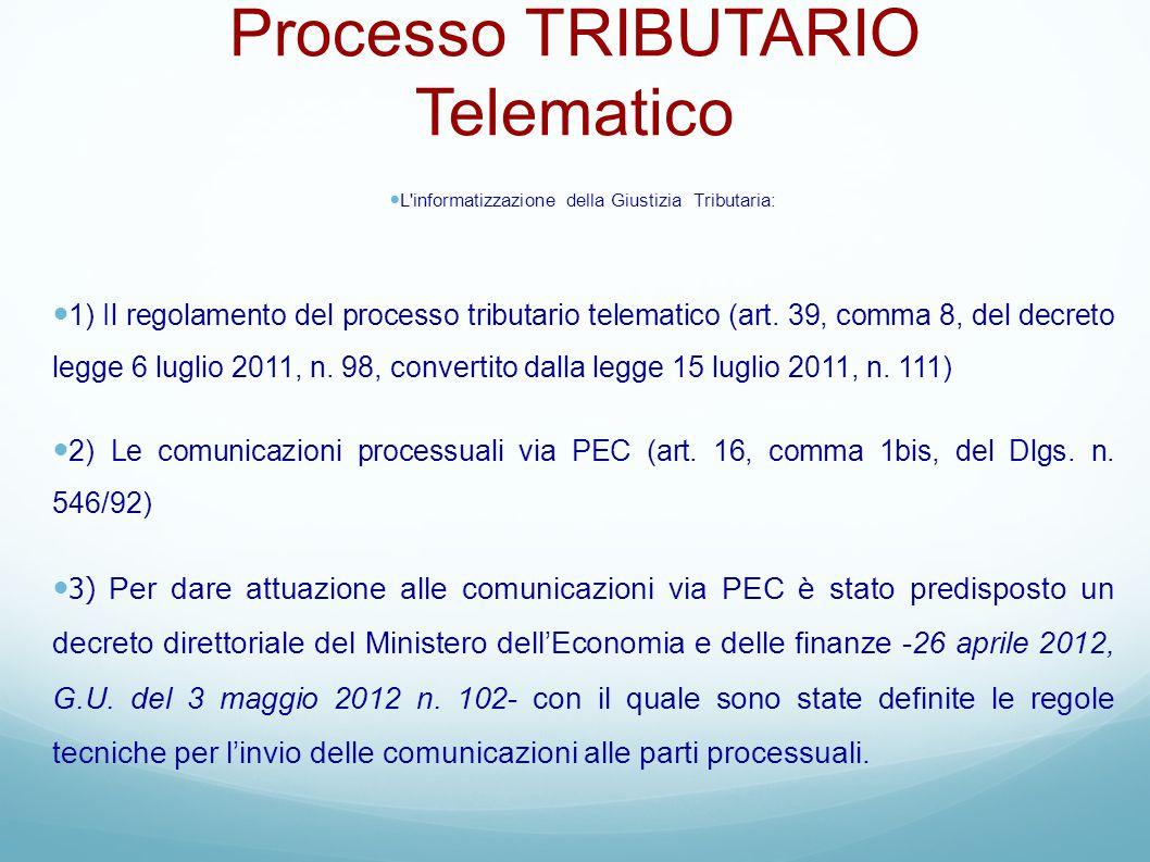 Processo TRIBUTARIO Telematico L'informatizzazione della Giustizia Tributaria: 1) Il regolamento del processo tributario telematico (art. 39, comma 8,