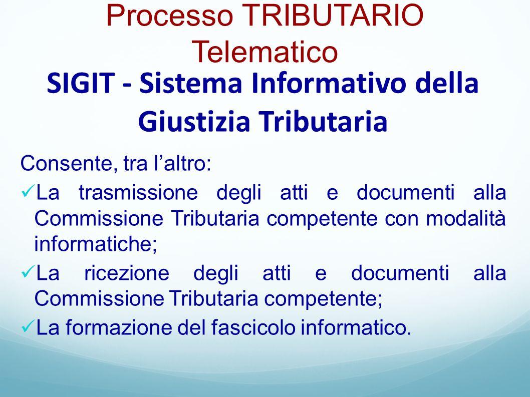 Processo TRIBUTARIO Telematico Consente, tra l'altro: La trasmissione degli atti e documenti alla Commissione Tributaria competente con modalità infor