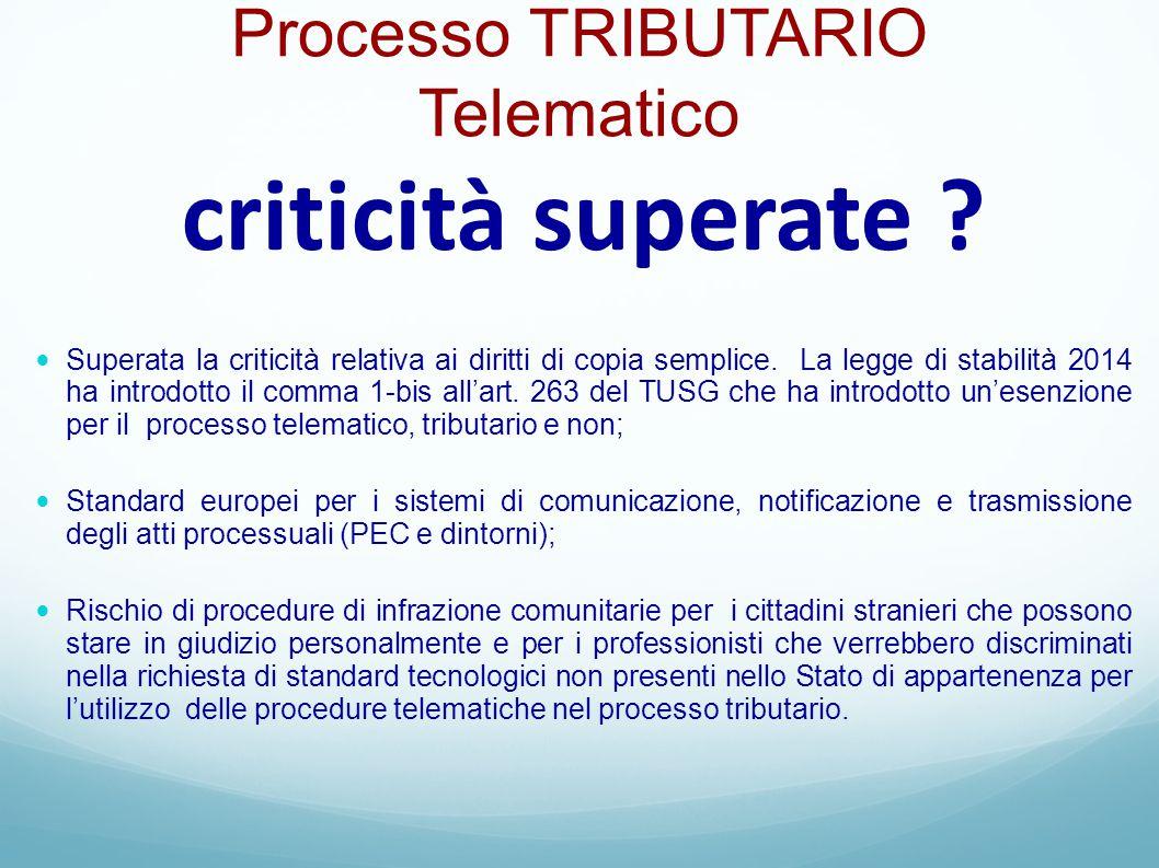 Processo TRIBUTARIO Telematico criticità superate ? Superata la criticità relativa ai diritti di copia semplice. La legge di stabilità 2014 ha introdo