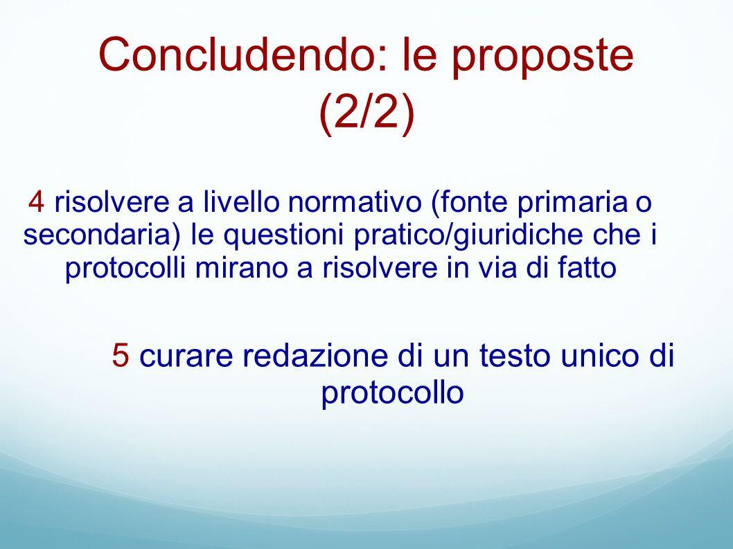 Concludendo: le proposte (2/2) 4 risolvere a livello normativo (fonte primaria o secondaria) le questioni pratico/giuridiche che i protocolli mirano a
