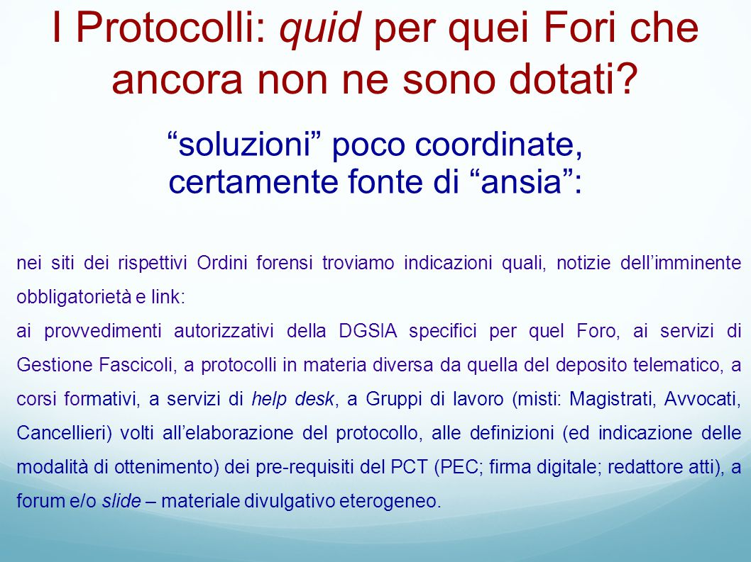 Concludendo: le proposte (2/2) 4 risolvere a livello normativo (fonte primaria o secondaria) le questioni pratico/giuridiche che i protocolli mirano a risolvere in via di fatto 5 curare redazione di un testo unico di protocollo