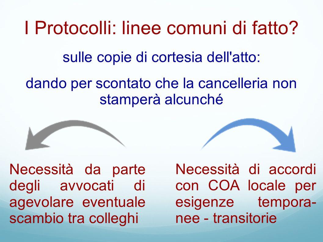 I Protocolli: linee comuni di fatto? sulle copie di cortesia dell'atto: dando per scontato che la cancelleria non stamperà alcunché Necessità da parte