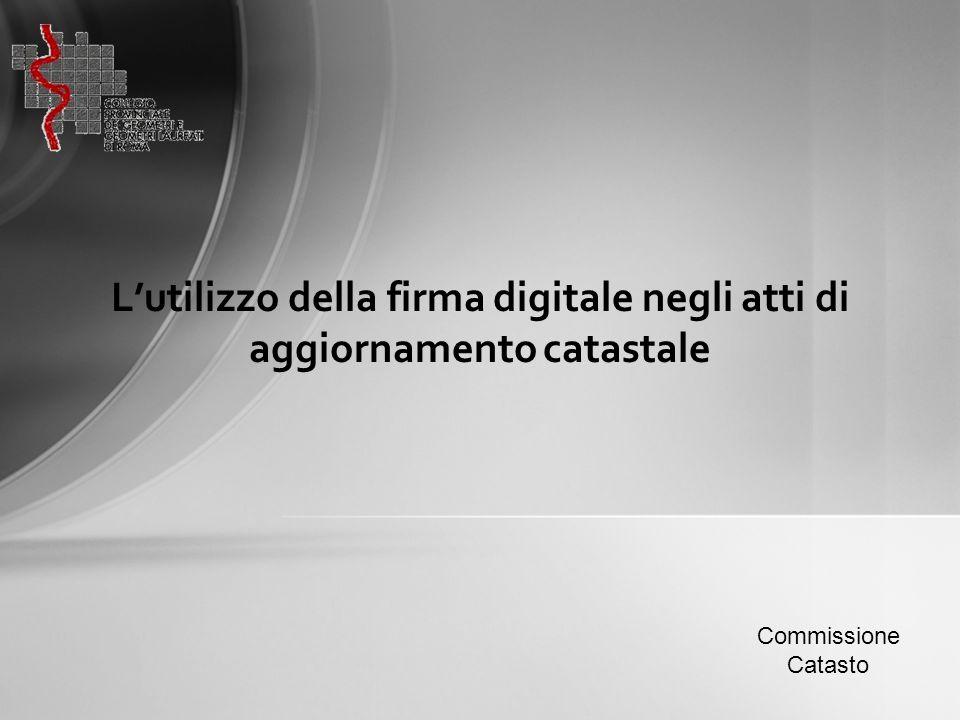 L'utilizzo della firma digitale negli atti di aggiornamento catastale Commissione Catasto