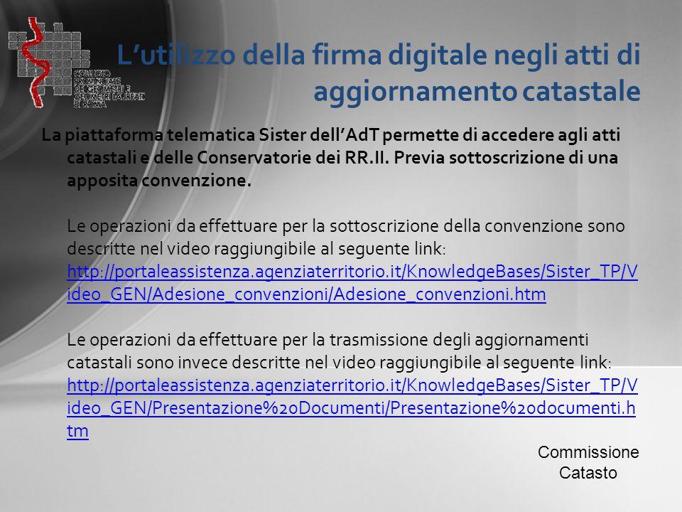 L'utilizzo della firma digitale negli atti di aggiornamento catastale La piattaforma telematica Sister dell'AdT permette di accedere agli atti catasta