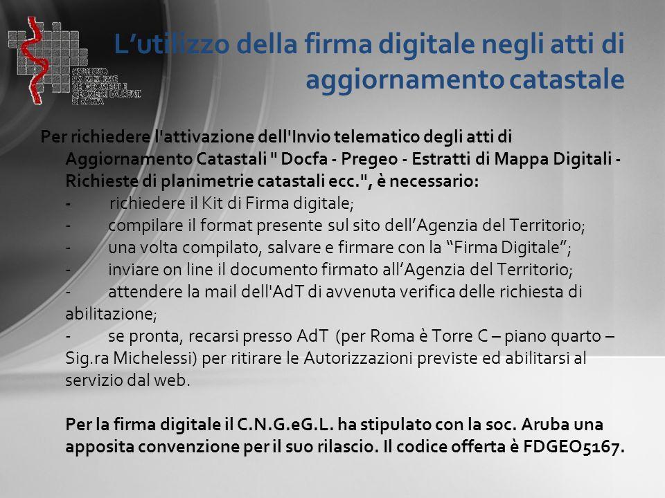L'utilizzo della firma digitale negli atti di aggiornamento catastale La Firma Digitale costituisce certificato di appartenenza all Ordine/Collegio professionale.
