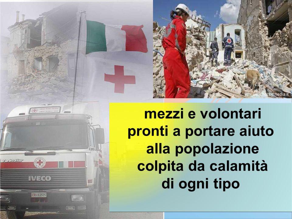 mezzi e volontari pronti a portare aiuto alla popolazione colpita da calamità di ogni tipo