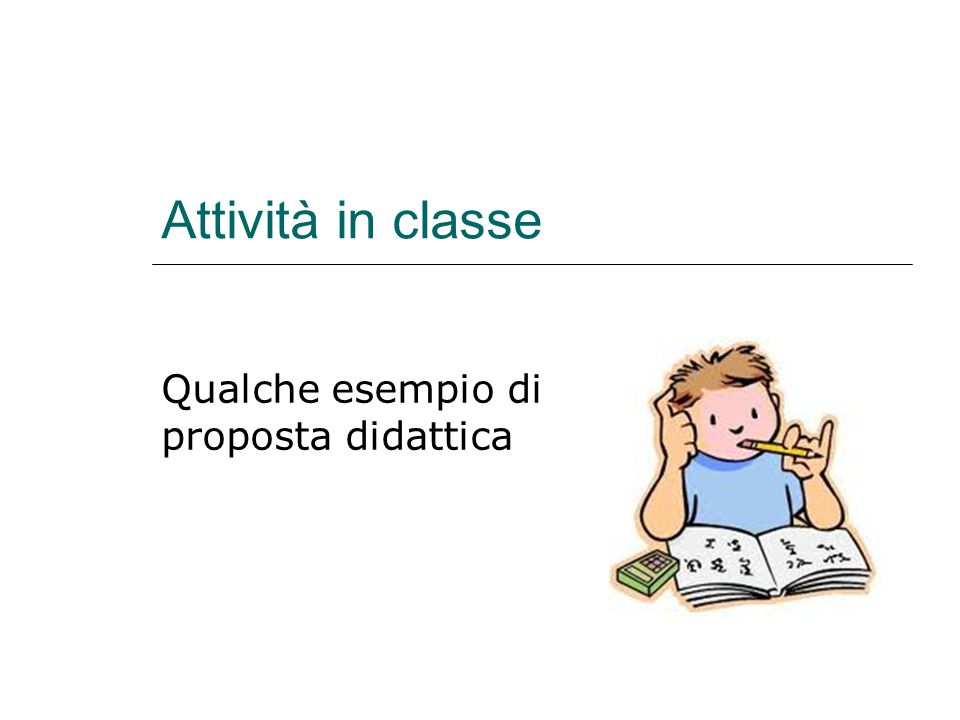 Attività in classe Qualche esempio di proposta didattica