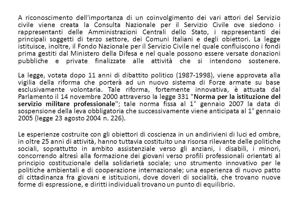 A riconoscimento dell importanza di un coinvolgimento dei vari attori del Servizio civile viene creata la Consulta Nazionale per il Servizio Civile ove siedono i rappresentanti delle Amministrazioni Centrali dello Stato, i rappresentanti dei principali soggetti di terzo settore, dei Comuni Italiani e degli obiettori.
