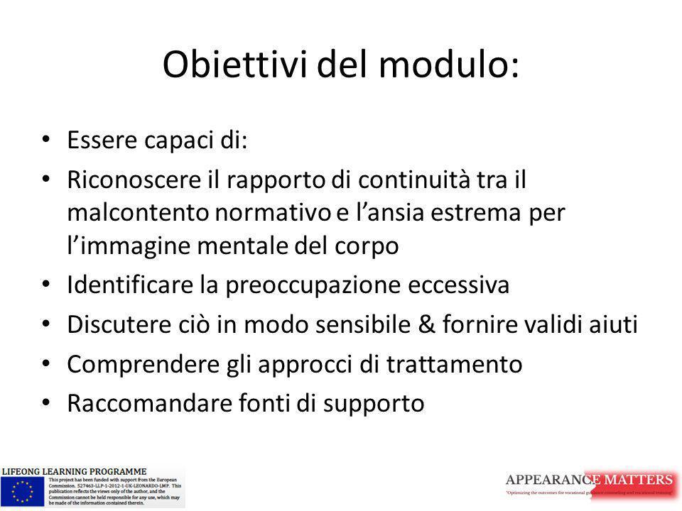 Obiettivi del modulo: Essere capaci di: Riconoscere il rapporto di continuità tra il malcontento normativo e l'ansia estrema per l'immagine mentale de