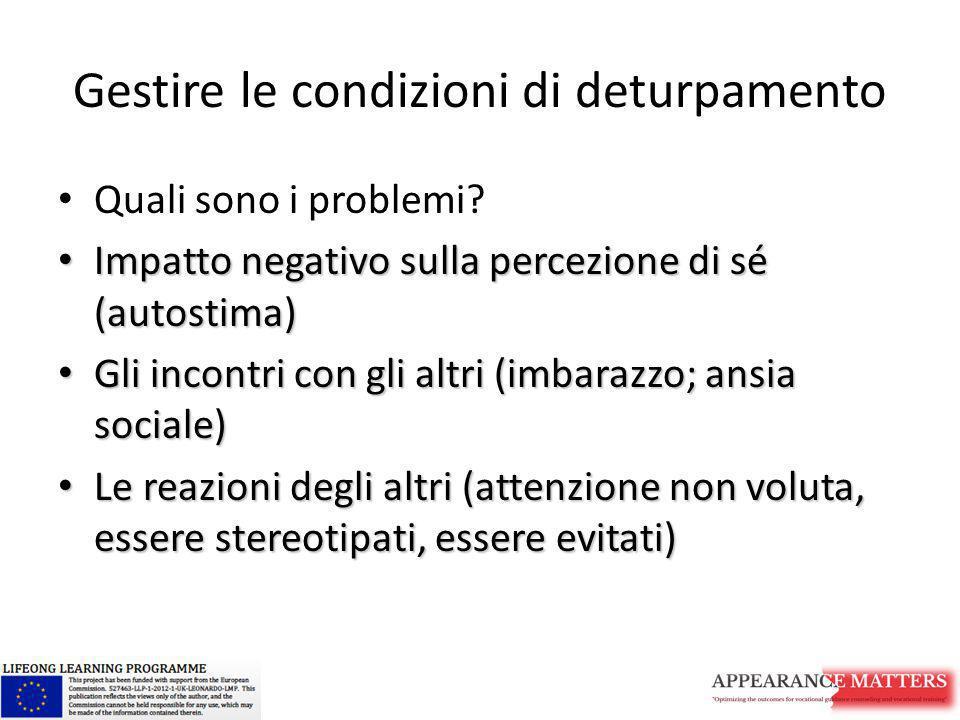 Gestire le condizioni di deturpamento Quali sono i problemi? Impatto negativo sulla percezione di sé (autostima) Impatto negativo sulla percezione di
