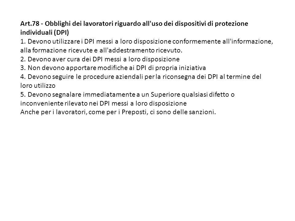 Art.78 - Obblighi dei lavoratori riguardo all'uso dei dispositivi di protezione individuali (DPI) 1. Devono utilizzare i DPI messi a loro disposizione
