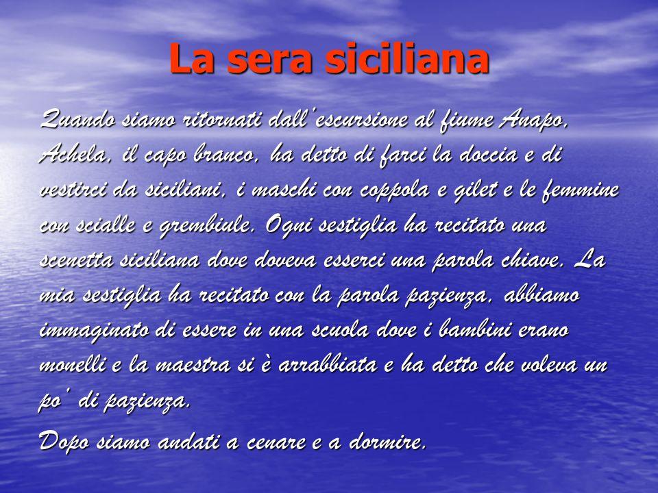 La sera siciliana Quando siamo ritornati dall'escursione al fiume Anapo, Achela, il capo branco, ha detto di farci la doccia e di vestirci da sicilian