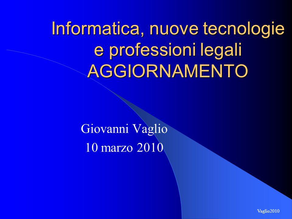 Informatica, nuove tecnologie e professioni legali AGGIORNAMENTO Giovanni Vaglio 10 marzo 2010 Vaglio2010