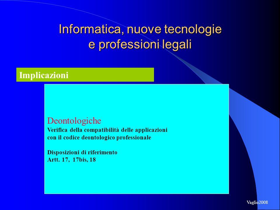 Informatica, nuove tecnologie e professioni legali Implicazioni Deontologiche Verifica della compatibilità delle applicazioni con il codice deontologico professionale Disposizioni di riferimento Artt.
