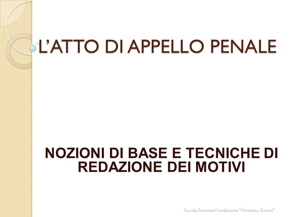 L'ATTO DI APPELLO PENALE NOZIONI DI BASE E TECNICHE DI REDAZIONE DEI MOTIVI Scuola Forense Fondazione Vincenzo Geraci