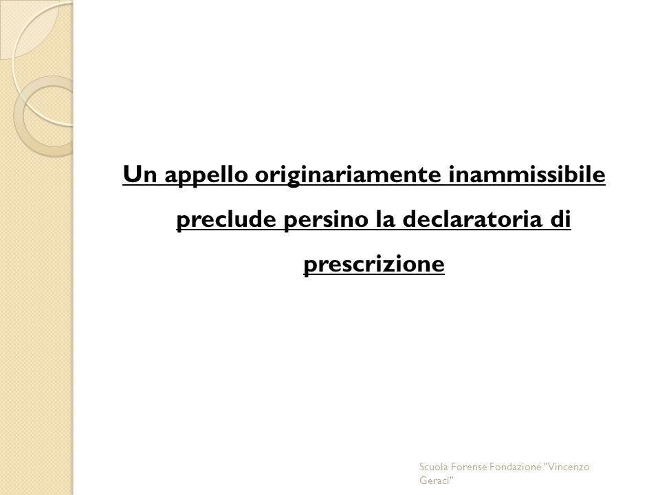 Un appello originariamente inammissibile preclude persino la declaratoria di prescrizione Scuola Forense Fondazione Vincenzo Geraci