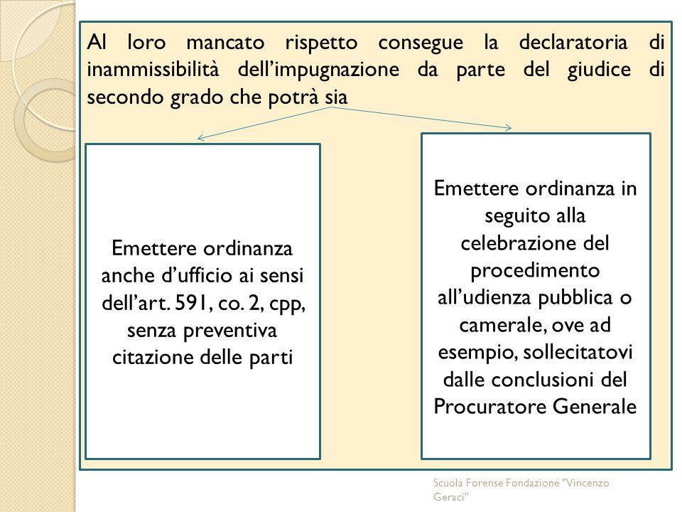 Scuola Forense Fondazione Vincenzo Geraci Al loro mancato rispetto consegue la declaratoria di inammissibilità dell'impugnazione da parte del giudice di secondo grado che potrà sia Emettere ordinanza anche d'ufficio ai sensi dell'art.