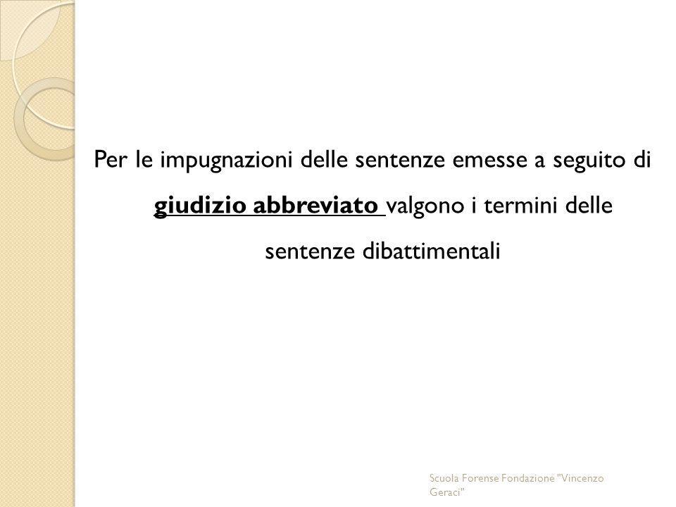 Per le impugnazioni delle sentenze emesse a seguito di giudizio abbreviato valgono i termini delle sentenze dibattimentali Scuola Forense Fondazione Vincenzo Geraci
