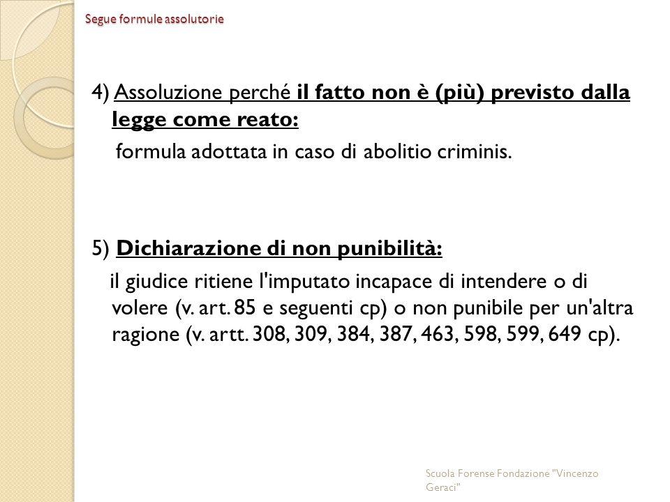 4) Assoluzione perché il fatto non è (più) previsto dalla legge come reato: formula adottata in caso di abolitio criminis.