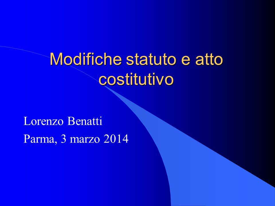 Modifiche statuto e atto costitutivo Lorenzo Benatti Parma, 3 marzo 2014