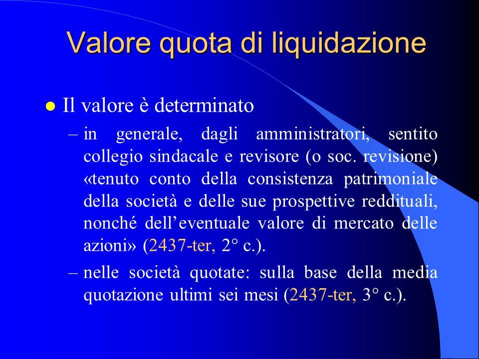 Valore quota di liquidazione l Il valore è determinato –in generale, dagli amministratori, sentito collegio sindacale e revisore (o soc. revisione) «t