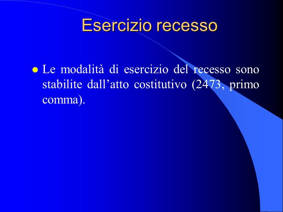 Esercizio recesso l Le modalità di esercizio del recesso sono stabilite dall'atto costitutivo (2473, primo comma).