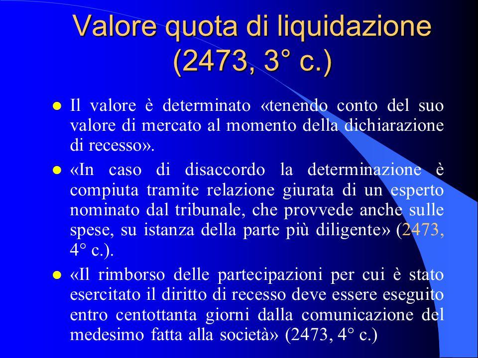Valore quota di liquidazione (2473, 3° c.) l Il valore è determinato «tenendo conto del suo valore di mercato al momento della dichiarazione di recess