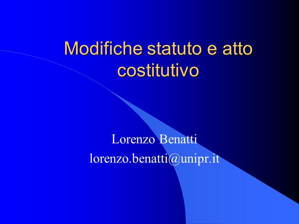 Modifiche statuto e atto costitutivo Lorenzo Benatti lorenzo.benatti@unipr.it